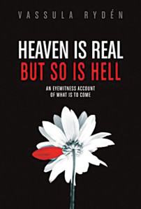 Heaven Is Real But So Is Hell - an eyewitness account of what is to come.