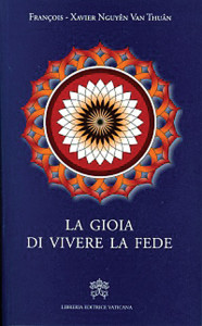 François - Xavier Nguyên Van Thuân The Joy of living one's Faith Vatican Publishing House 2013, 120 pages, 9,00 euro
