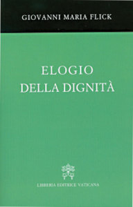 In Praise of Dignity, by Giovanni Maria Flick.