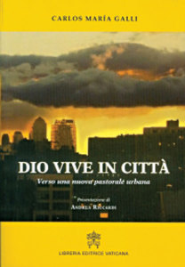 Carlos Maria Galli GOD LIVES  IN THE CITY  Vatican Publishing House 2015, Pages 408, Price: €22.00
