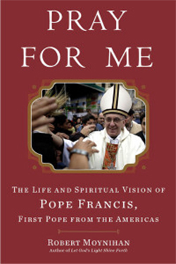 Pray for Me The Life and Spiritual Vision of Pope Francis